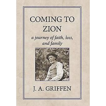 Coming to Zion A Journey of Faith Loss and Family by Griffen & J. A.