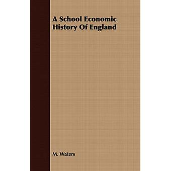 A School Economic History Of England by Waters & M.
