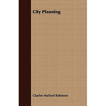 City Planning by Robinson & Charles Mulford