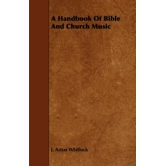 A Handbook of Bible and Church Music by Whitlock & J. Aston