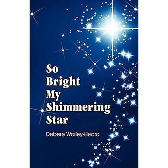 So Bright My Shimmering Star by WorleyHeard & Debere L.