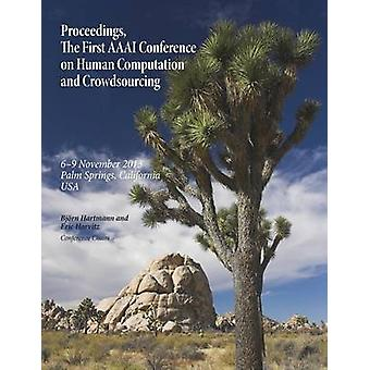 Proceedings the First AAAI Conference on Human Computation and Crowdsourcing by Hartmann & Bjorn