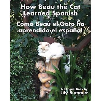 How Beau the Cat Learned Spanish  Cmo Beau el Gato ha aprendido el espaol A Bilingual Book by Sumer & Lily