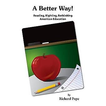 A Better Way  Reading Righting Rethinking American Education by Pope & Richard