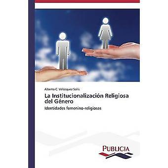 La Institucionalizacin Religiosa del Gnero by Velzquez Sols Alberto C.
