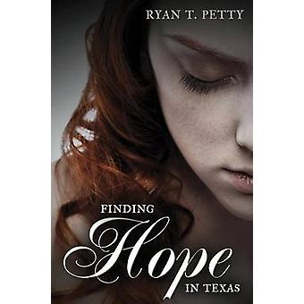 Finding Hope in Texas by T. Petty & Ryan