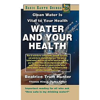 Water and Your Health Clean Water Is Vital to Your Health by Hunter & Beatrice Trum