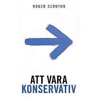 Att vara konservativ by Scruton & Roger