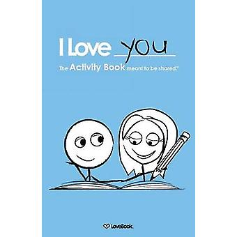 I Love You The Activity Book Meant to Be Shared by Lovebook