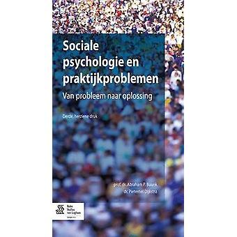 Sociale psychologie en praktijkproblemen  Van probleem naar oplossing by Buunk & Abraham P.