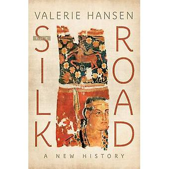 The Silk Road - A New History by Valerie Hansen - 9780195159318 Book