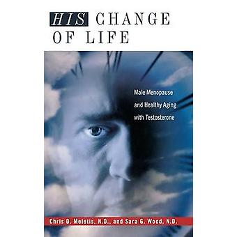 His Change of Life - Male Menopause and Healthy Aging with Testosteron