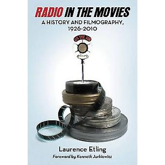 Radio in the Movies - a History and Filmography - 1926-2010 by Laurenc