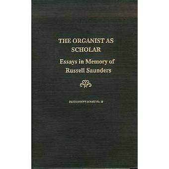 Organist as Scholar - Essays in Memory of Russell Saunders by Kerala J