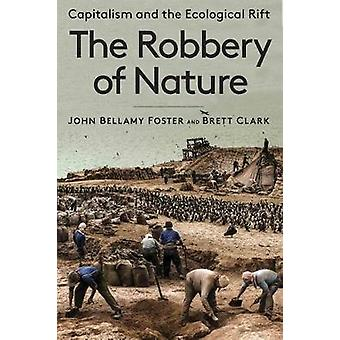 The Robbery of Nature - Capitalism and the Ecological Rift by John Bel