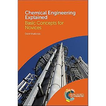 Chemical Engineering Explained - Basic Concepts for Novices by David S