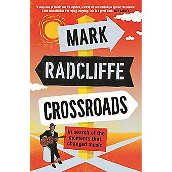 Crossroads - In Search of the Moments that Changed Music by Mark Radcl