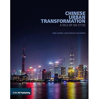Chinese Urban Transformation - A Tale of Six Cities by Chen Yuanzhi -