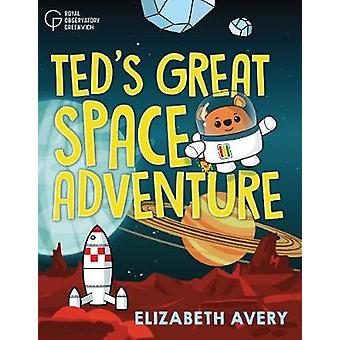 Ted's Great Space Adventure by Elizabeth Avery - 9781906367671 Book