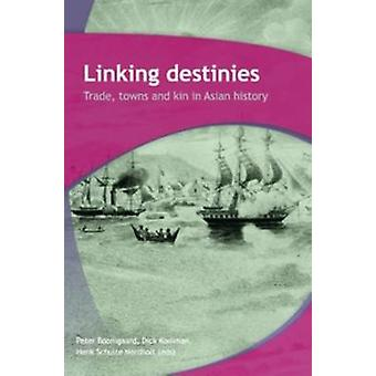 Linking Destinies - Trade - Towns and Kin in Asian History by Peter Bo