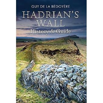 Hadrians Wall  History and Guide by Guy De La Bedoyere
