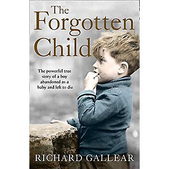 The Forgotten Child - The powerful true story of a boy abandoned as a