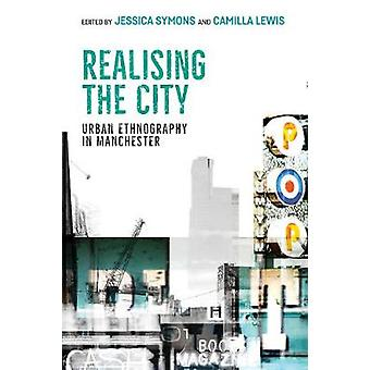 Realising the City - Urban Ethnography in Manchester by Camilla Lewis