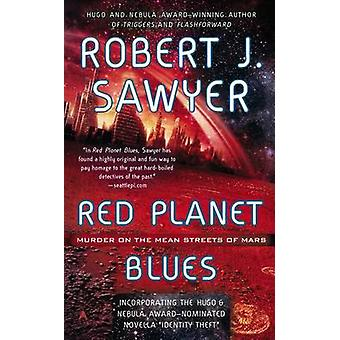 Red Planet Blues by Robert J Sawyer - 9780425256411 Book