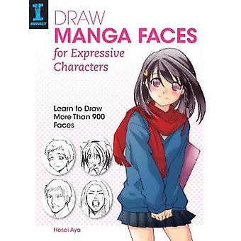Draw Manga Faces for Expressive Characters  Learn to Draw More Than 900 Faces by Hosoi Aya