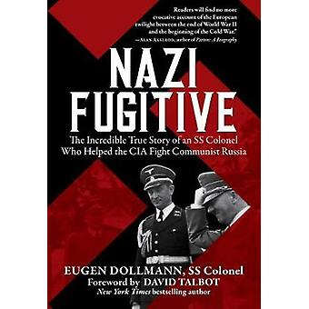 Nazi Fugitive - The Incredible True Story of an SS Colonel Who Helped