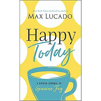 Happy Today - A Guided Journal to Genuine Joy by Max Lucado - 97814002