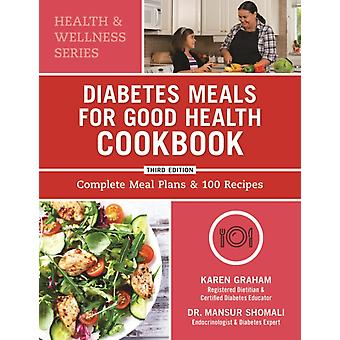 Diabetes Meals for Good Health Cookbook  Complete Meal Plans and 100 Recipes by Karen Graham & Mansur Shomali