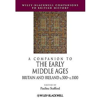 A Companion to the Early Middle Ages by Edited by Pauline Stafford
