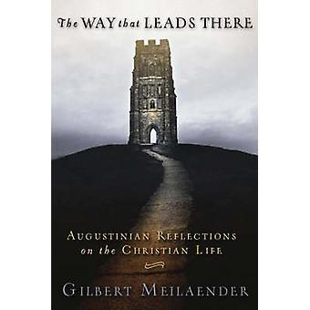 The Way That Leads There - Augustinian Reflections on the Christian Li