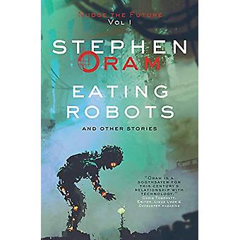 Eating Robots - and other stories by Stephen Oram - 9781781326220 Book