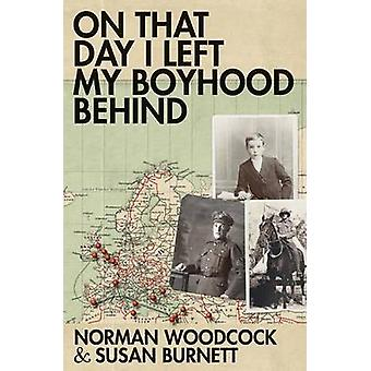 On That Day I Left My Boyhood Behind by Norman Woodcock - 97819091218