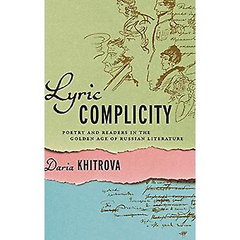Lyric Complicity - Poetry and Readers in the Golden Age of Russian Lit