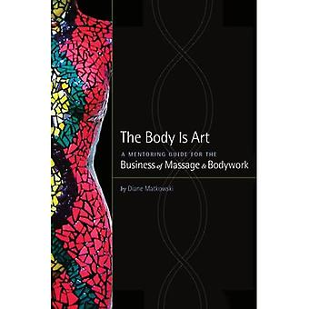 The Body Is Art: A Mentoring Guide for the Business of Massage & Bodywork