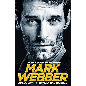 Aussie Grit My Formula One Journey by Mark Webber