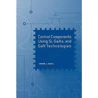 Control Components Using Si GaAs and GaN Technologies by Inder Bahl