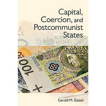 Stolica - przymus - i postkomunistycznej Państwa przez Gerald M. Easter - 9