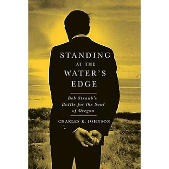 Standing at the Water's Edge - Bob Straub's Battle for the Soul of Ore