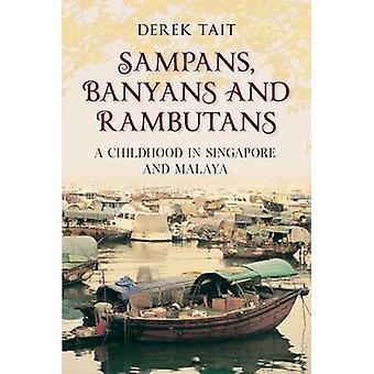 Sampans - Banyans and Rambutans - A Childhood in Singapore and Malaya