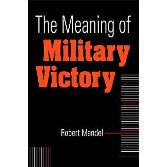 La signification de la victoire militaire de Robert Mandel - livre 9781588264480