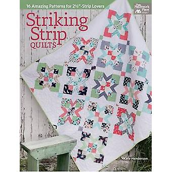 Striking Strip Quilts - 16 Amazing Patterns for 2 1/2 --Strip Lovers by