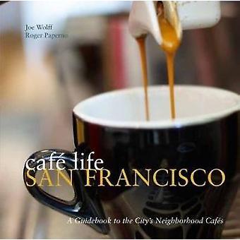 Cafe Life San Francisco - A Guide to the Neighbourhood Cafes by Joe Wo