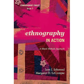 Ethnography in Action - A Mixed Methods Approach by Jean J. Schensul -