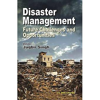 Disaster Management - Future Challenges and Opportunities by Jagbir Si