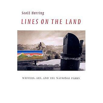 Lines on the Land - Writers - Art - and the National Parks by Scott He