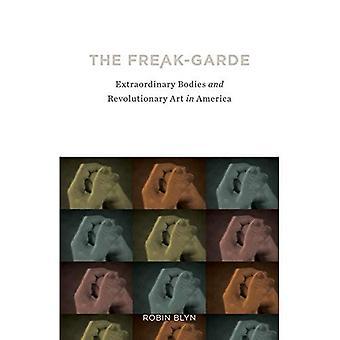 The Freak-Garde: Extraordinary Bodies and Revolutionary Art in America